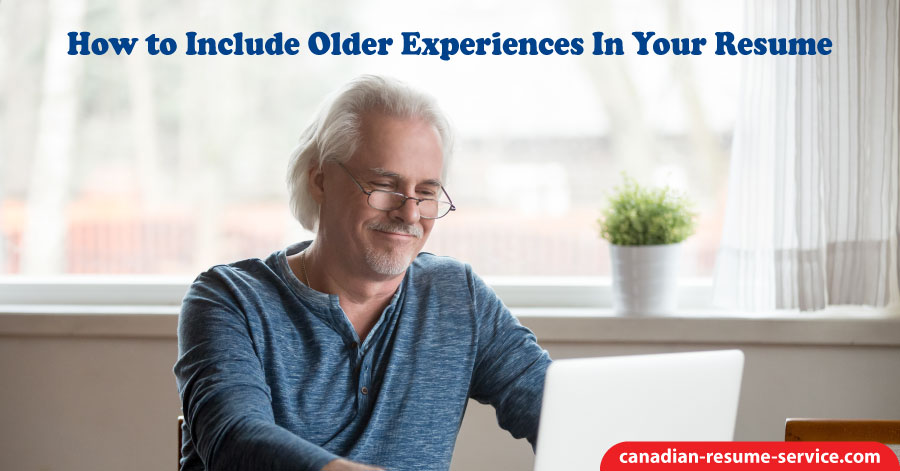 How to Include Older Experiences in Your Resume