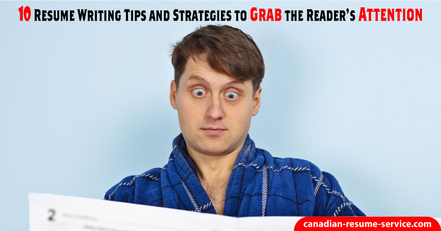 10 Resume Writing Tips and Strategies to Grab the Reader's Attention