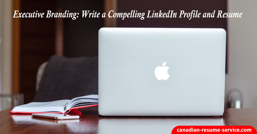Executive Branding: Write a Compelling LinkedIn Profile and Resume