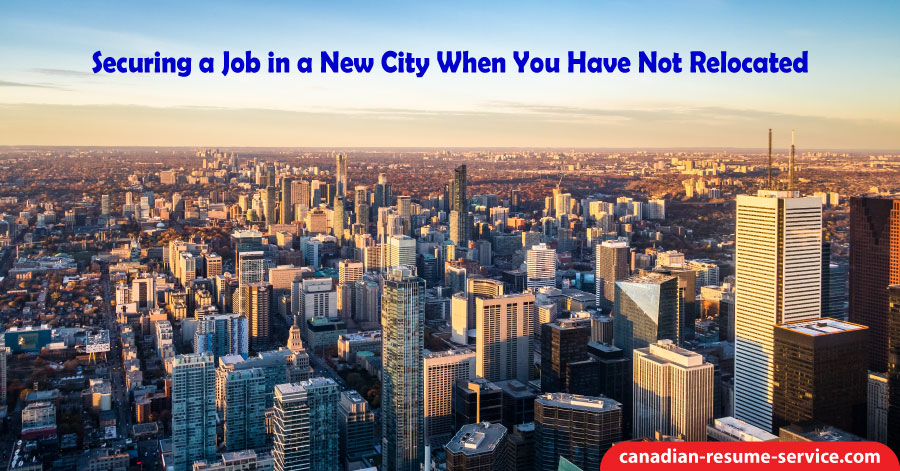 Securing a Job in a New City When You Have Not Relocated