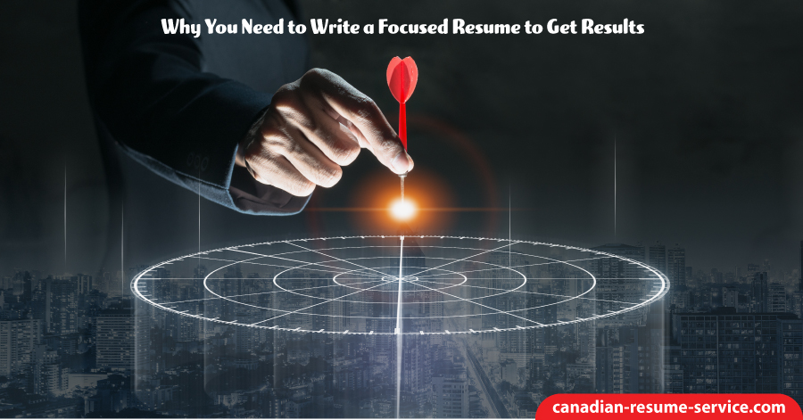 why you need to write a focused resume to get results