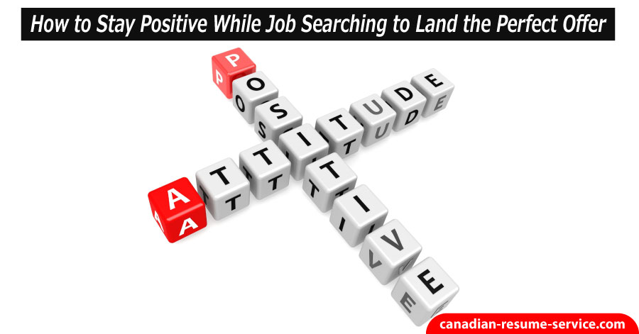 How to Stay Positive While Job Searching to Land the Perfect Offer
