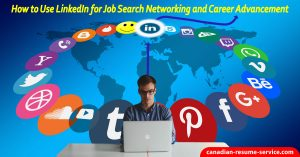 How to Unse LinkedIn for Job Search Networking and Career Advancement