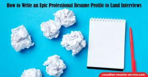 How to Write an Epic Professional Resume Profile to Land Interviews