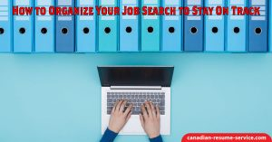 How to Organize Your Job Search to Stay on Track