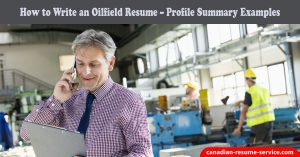 How to Write an Oilfield Resume – Profile Summary Examples