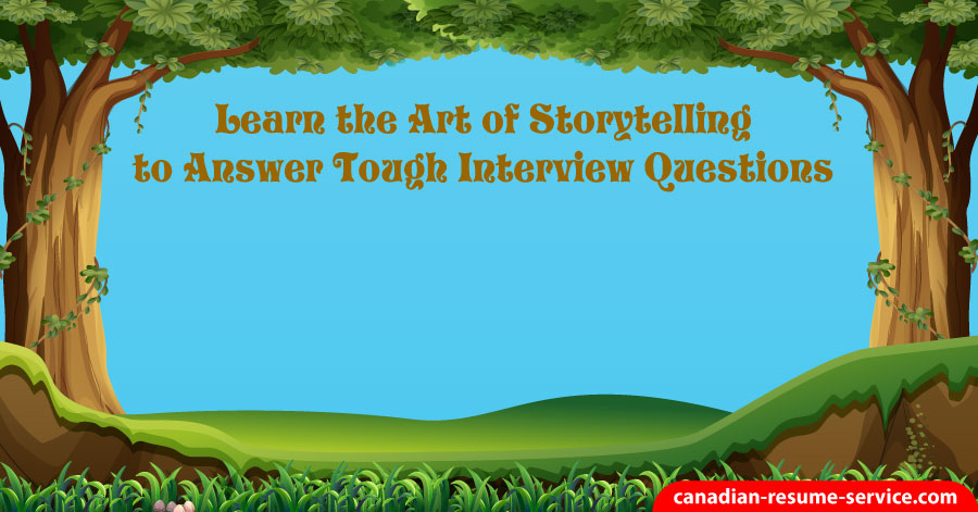 Learn the Art of Storytelling to Answer Tough Interview Questions